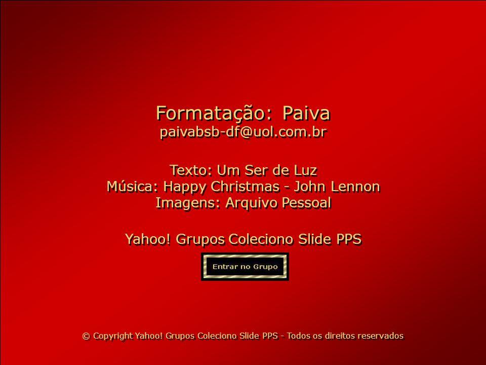Formatação: Paiva paivabsb-df@uol.com.br Texto: Um Ser de Luz