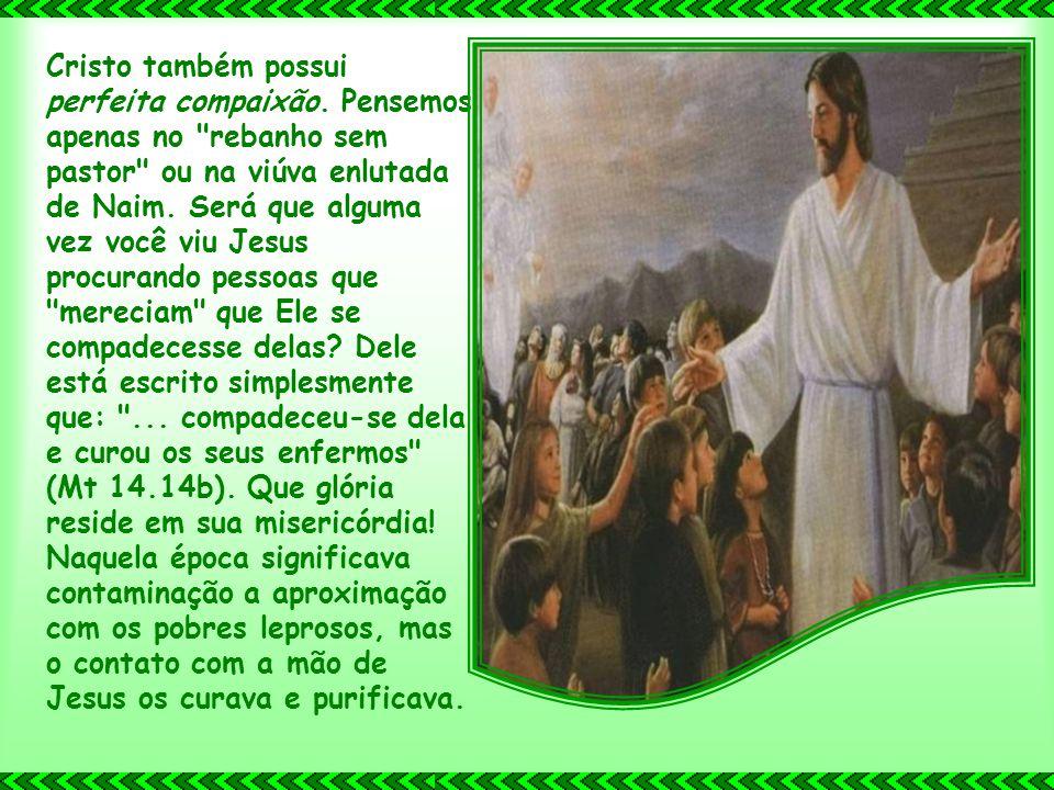 Cristo também possui perfeita compaixão