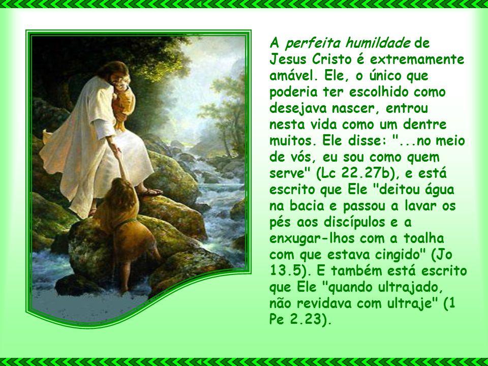 A perfeita humildade de Jesus Cristo é extremamente amável