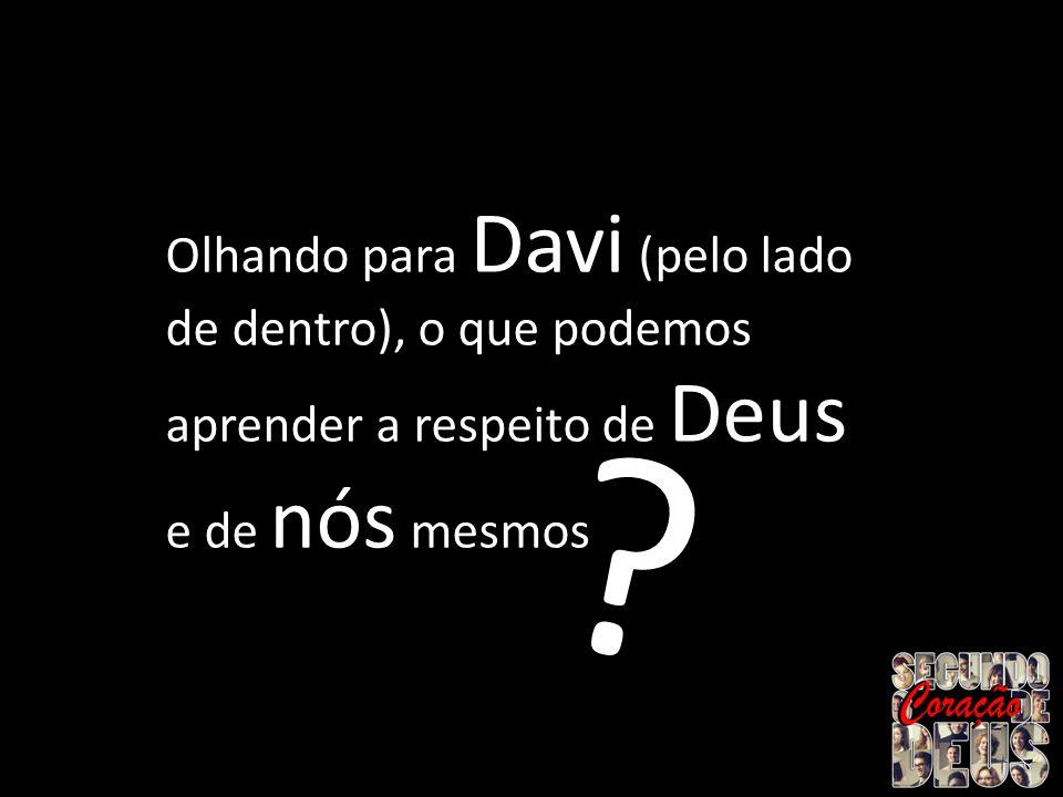 Olhando para Davi (pelo lado de dentro), o que podemos aprender a respeito de Deus