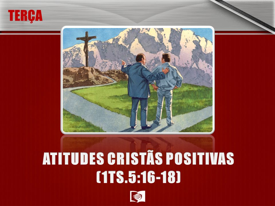 ATITUDES CRISTÃS POSITIVAS (1TS.5:16-18)