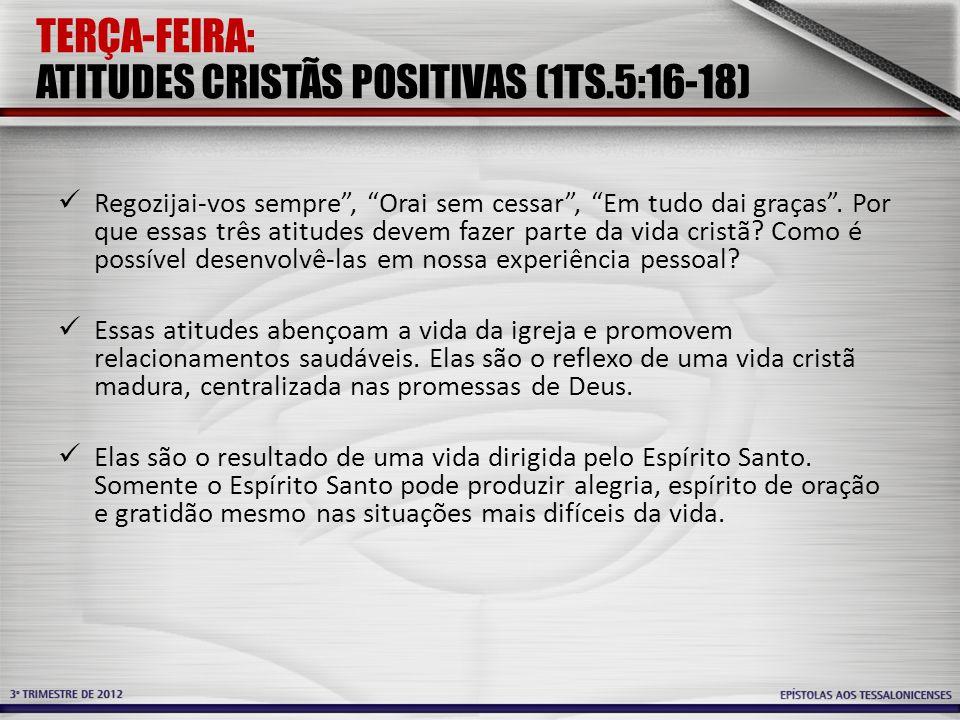 TERÇA-FEIRA: ATITUDES CRISTÃS POSITIVAS (1TS.5:16-18)