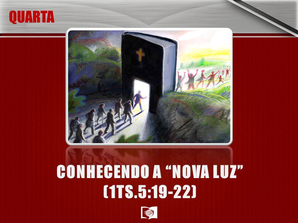 CONHECENDO A NOVA LUZ (1TS.5:19-22)