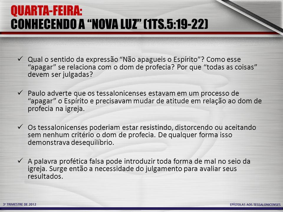 QUARTA-FEIRA: CONHECENDO A NOVA LUZ (1TS.5:19-22)