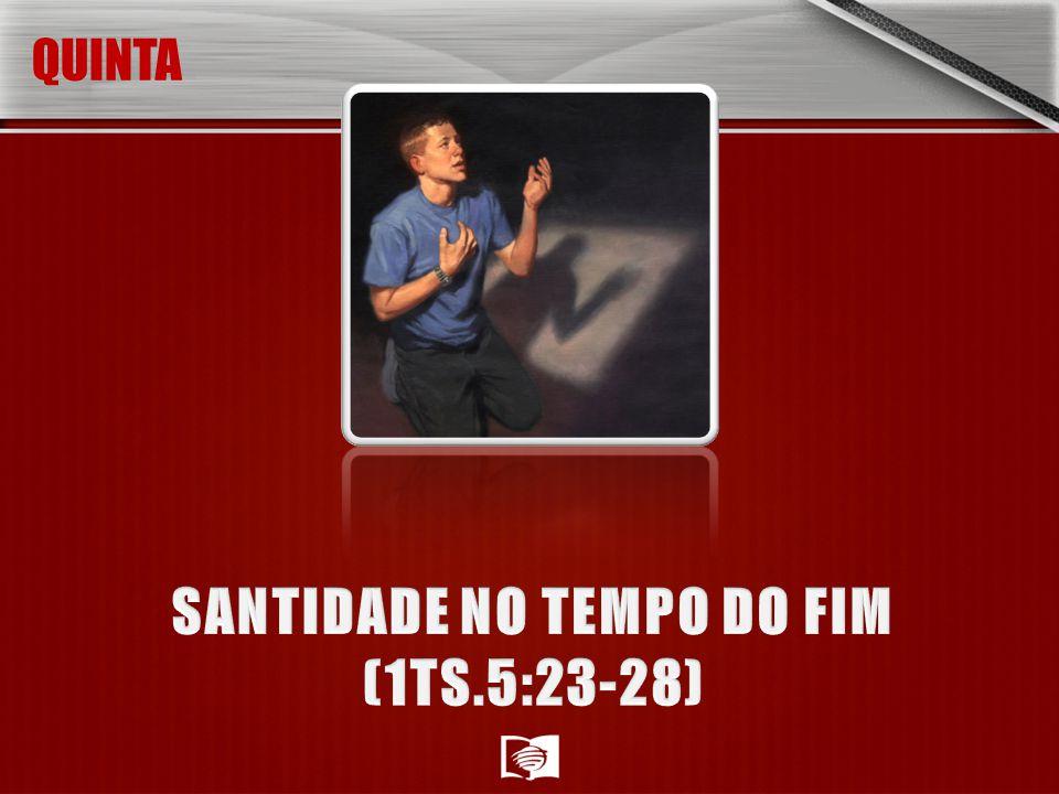 SANTIDADE NO TEMPO DO FIM (1TS.5:23-28)