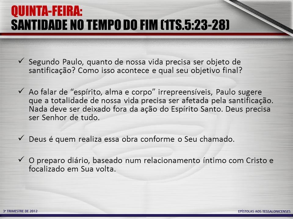 QUINTA-FEIRA: SANTIDADE NO TEMPO DO FIM (1TS.5:23-28)