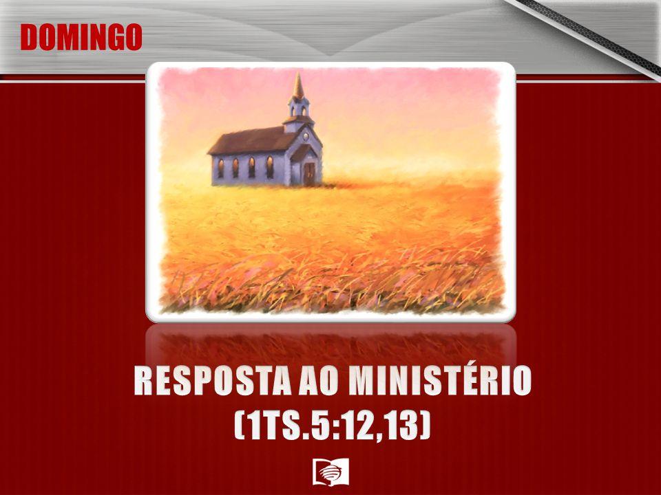 RESPOSTA AO MINISTÉRIO (1TS.5:12,13)