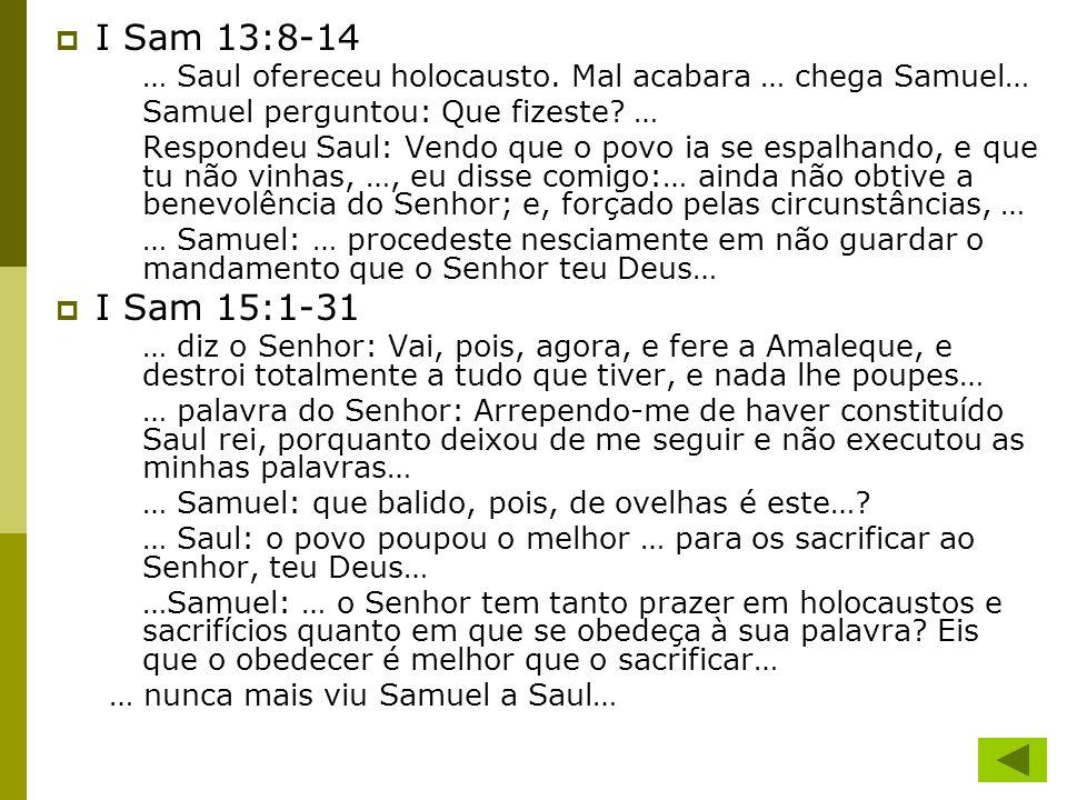 I Sam 13:8-14 … Saul ofereceu holocausto. Mal acabara … chega Samuel… Samuel perguntou: Que fizeste …