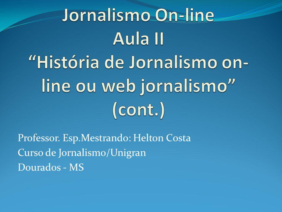 Jornalismo On-line Aula II História de Jornalismo on-line ou web jornalismo (cont.)
