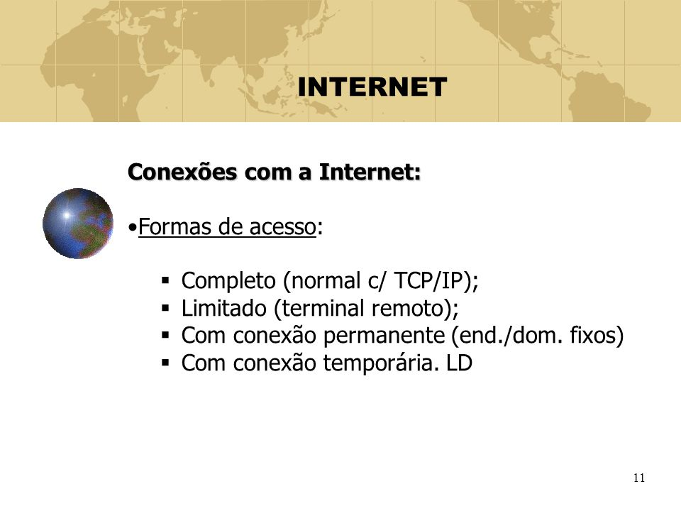 INTERNET Conexões com a Internet: Formas de acesso: