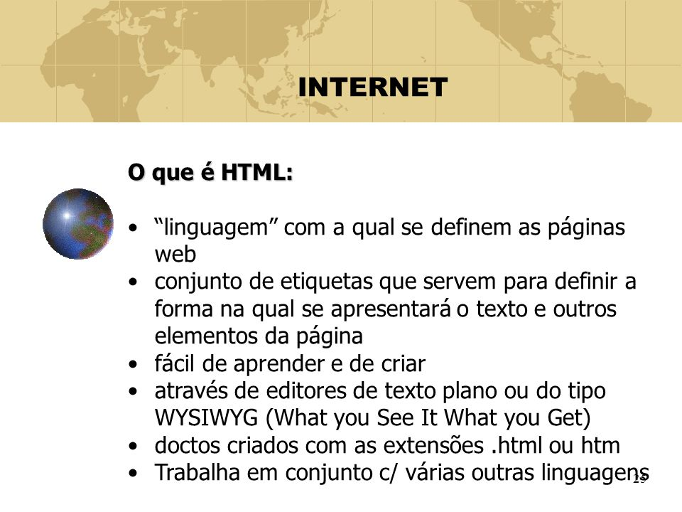 INTERNET O que é HTML: linguagem com a qual se definem as páginas web.