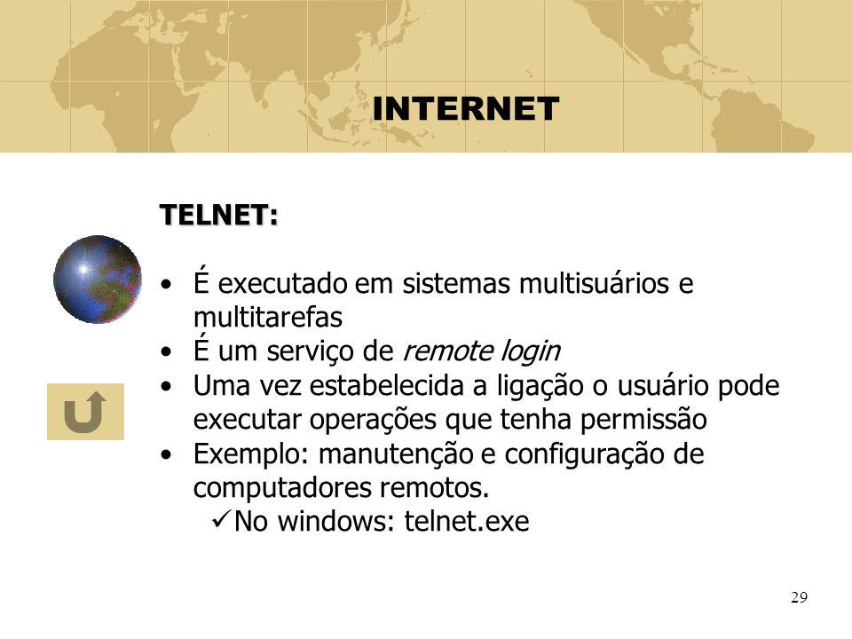 INTERNET TELNET: É executado em sistemas multisuários e multitarefas