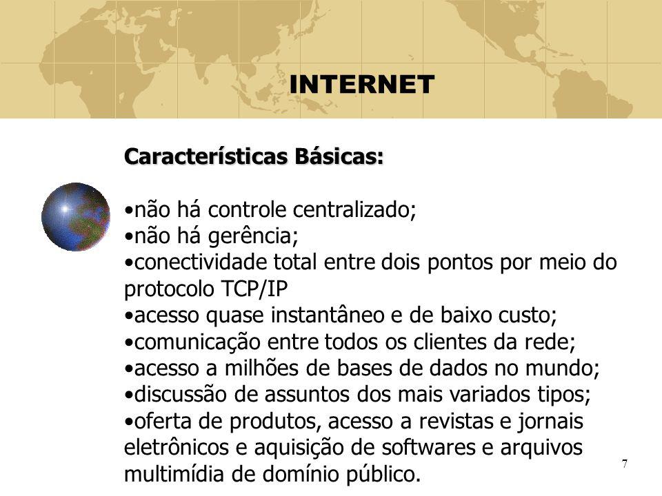 INTERNET Características Básicas: não há controle centralizado;