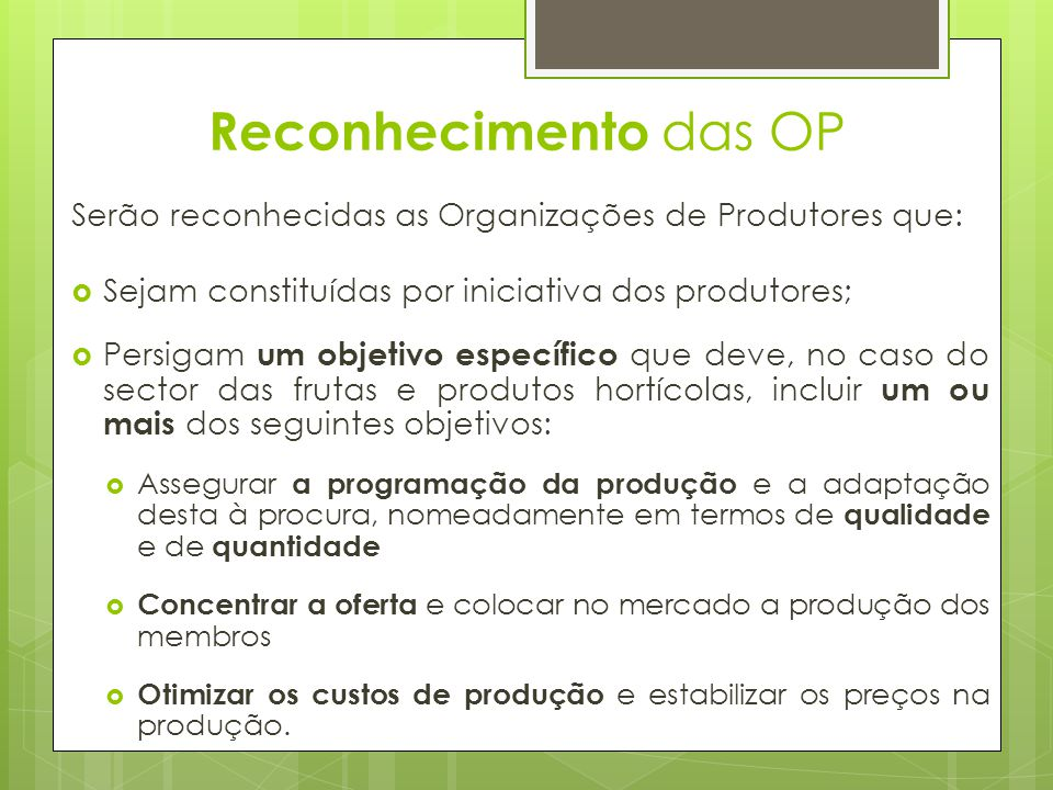 Reconhecimento das OP Serão reconhecidas as Organizações de Produtores que: Sejam constituídas por iniciativa dos produtores;