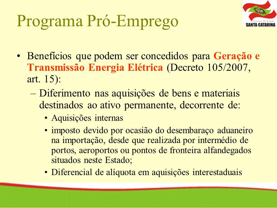 Programa Pró-Emprego Benefícios que podem ser concedidos para Geração e Transmissão Energia Elétrica (Decreto 105/2007, art. 15):