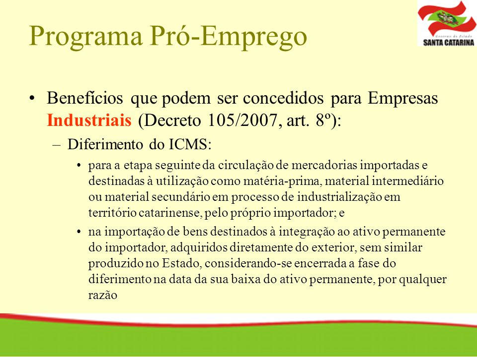 Programa Pró-Emprego Benefícios que podem ser concedidos para Empresas Industriais (Decreto 105/2007, art. 8º):