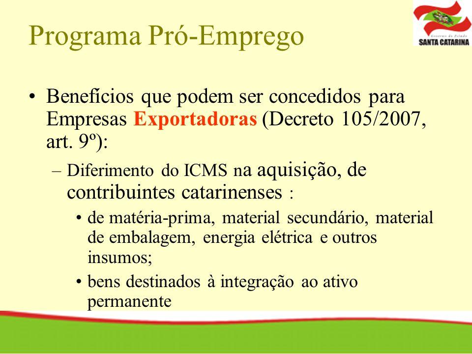 Programa Pró-Emprego Benefícios que podem ser concedidos para Empresas Exportadoras (Decreto 105/2007, art. 9º):