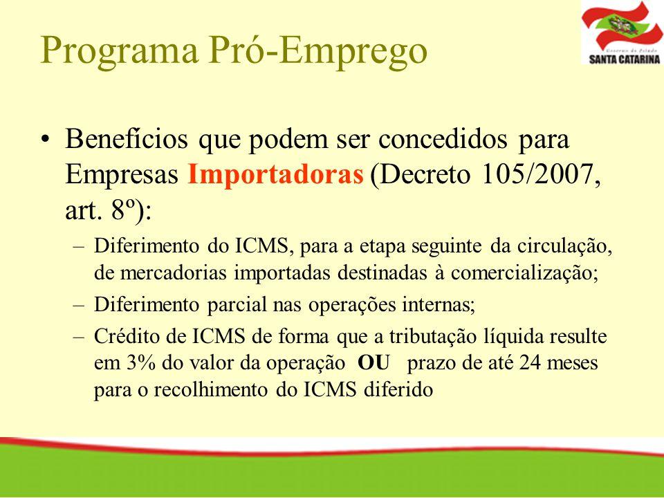 Programa Pró-Emprego Benefícios que podem ser concedidos para Empresas Importadoras (Decreto 105/2007, art. 8º):