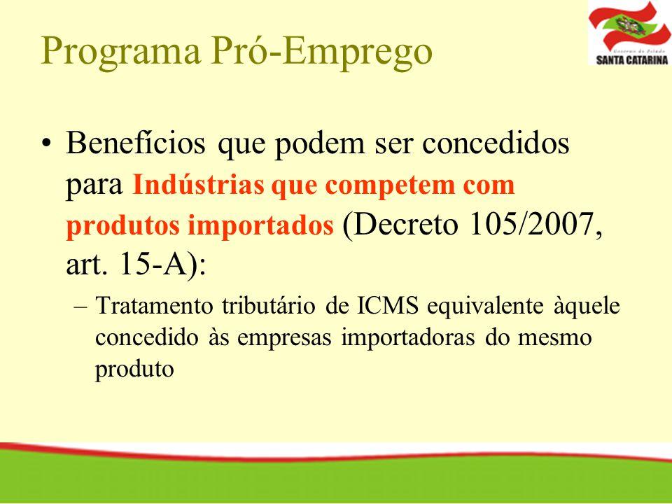 Programa Pró-Emprego Benefícios que podem ser concedidos para Indústrias que competem com produtos importados (Decreto 105/2007, art. 15-A):