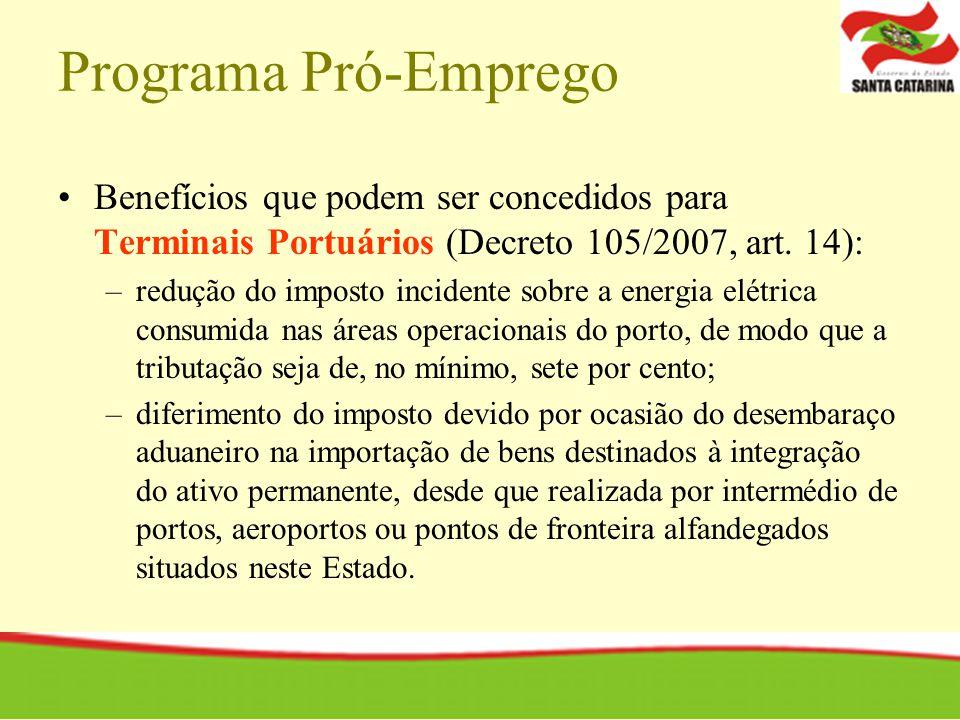 Programa Pró-Emprego Benefícios que podem ser concedidos para Terminais Portuários (Decreto 105/2007, art. 14):