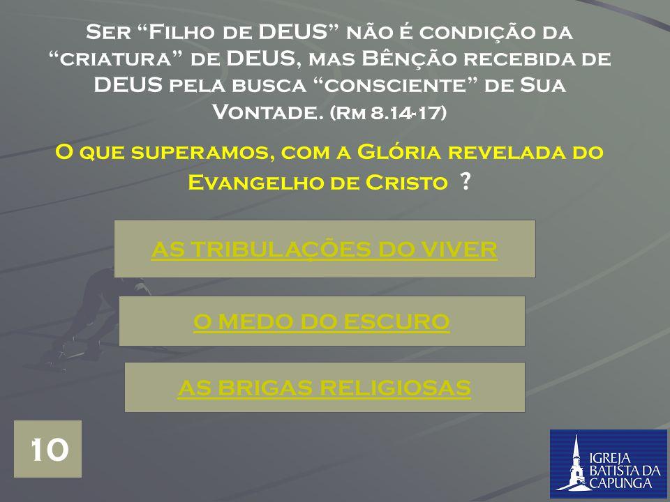 Ser Filho de DEUS não é condição da criatura de DEUS, mas Bênção recebida de DEUS pela busca consciente de Sua Vontade. (Rm 8.14-17)
