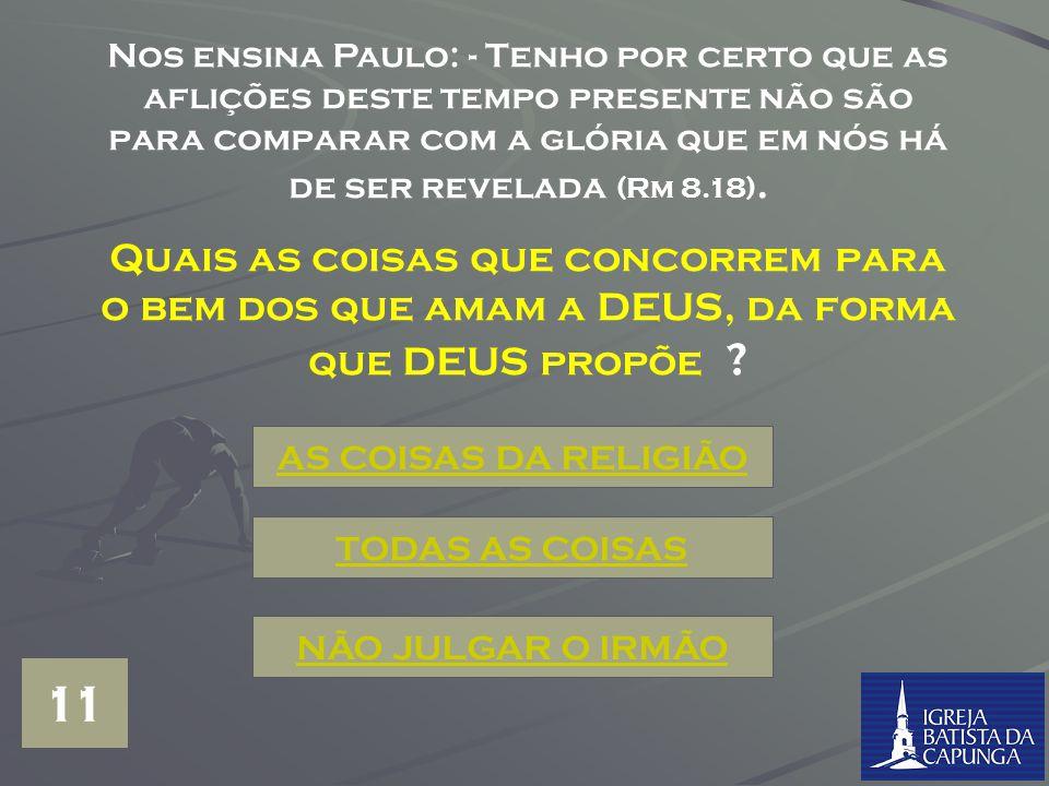 Nos ensina Paulo: - Tenho por certo que as aflições deste tempo presente não são para comparar com a glória que em nós há de ser revelada (Rm 8.18).