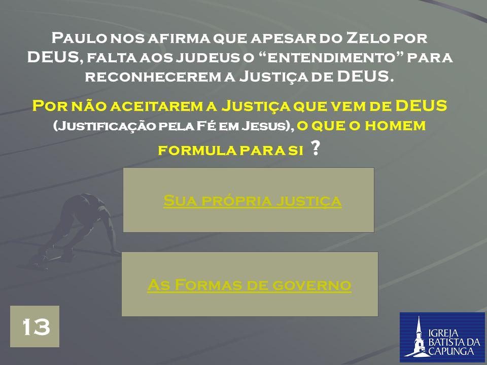 Paulo nos afirma que apesar do Zelo por DEUS, falta aos judeus o entendimento para reconhecerem a Justiça de DEUS.