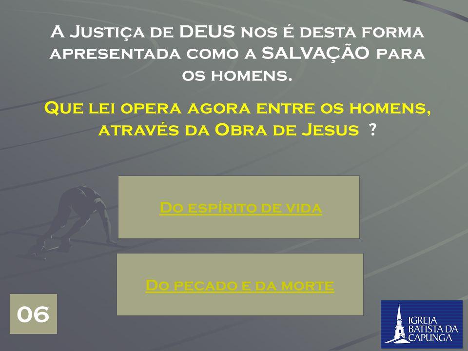 Que lei opera agora entre os homens, através da Obra de Jesus