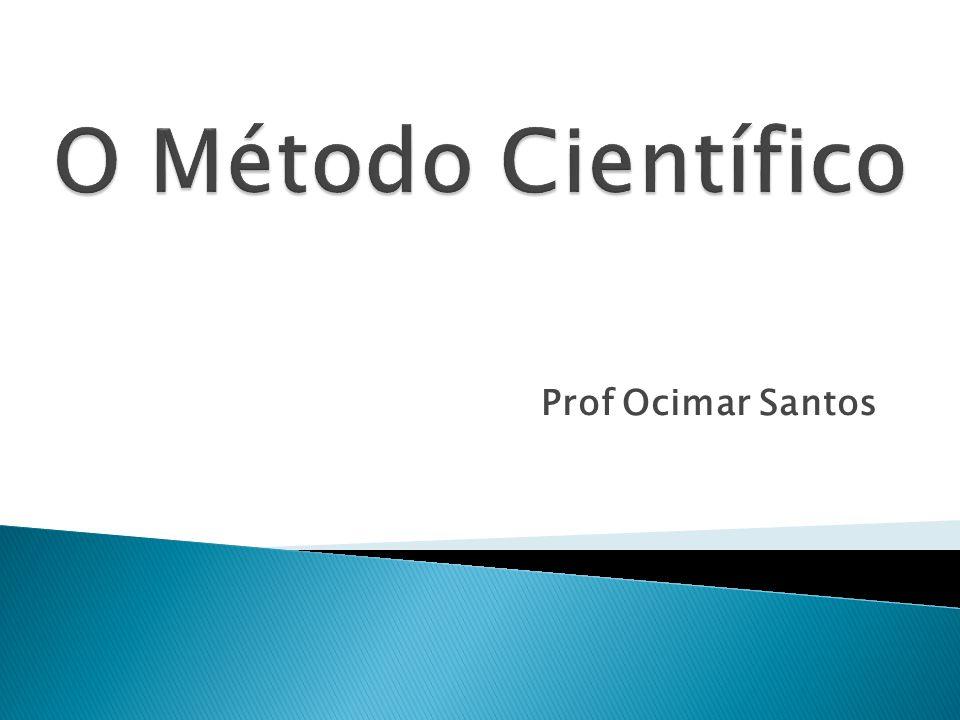 O Método Científico Prof Ocimar Santos