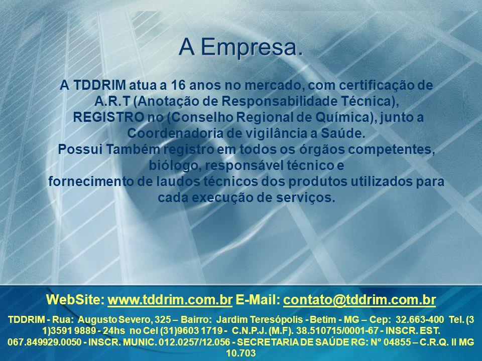A Empresa. A TDDRIM atua a 16 anos no mercado, com certificação de
