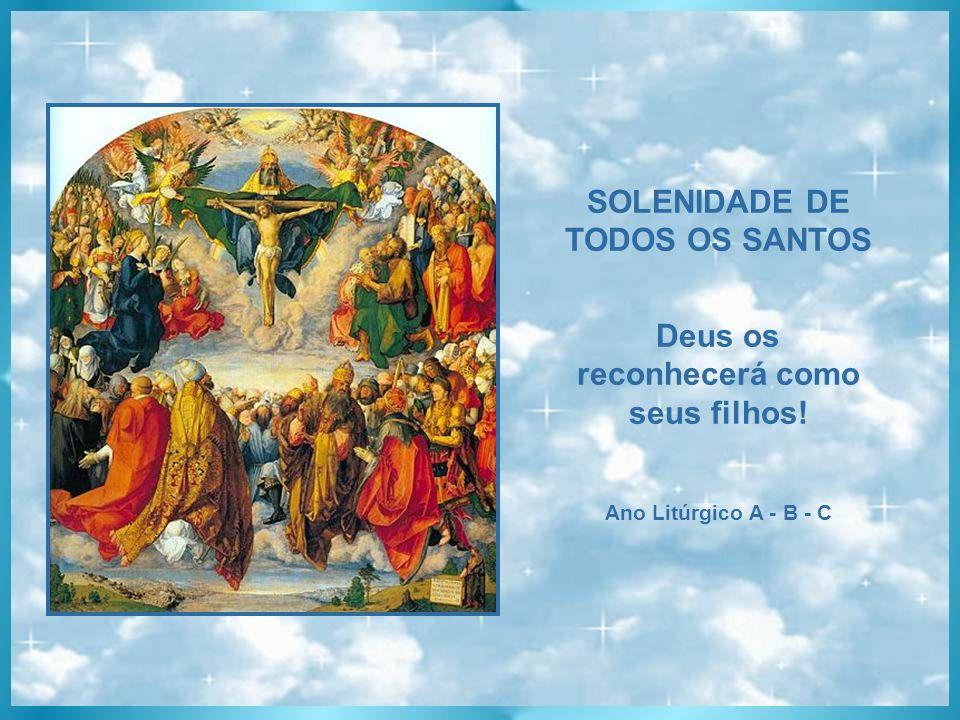 SOLENIDADE DE TODOS OS SANTOS Deus os reconhecerá como seus filhos!