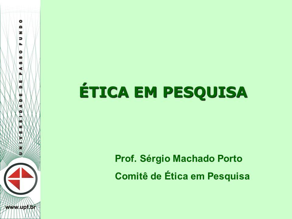 ÉTICA EM PESQUISA Prof. Sérgio Machado Porto