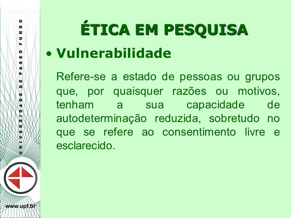 ÉTICA EM PESQUISA Vulnerabilidade.