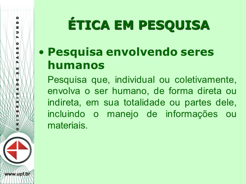 ÉTICA EM PESQUISA Pesquisa envolvendo seres humanos