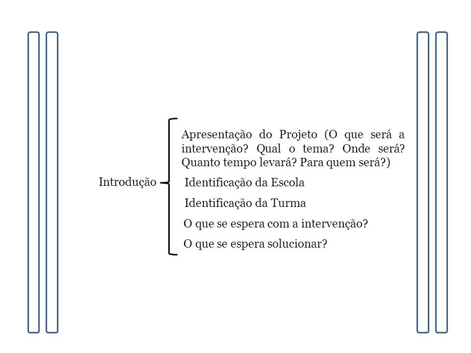 Apresentação do Projeto (O que será a intervenção. Qual o tema