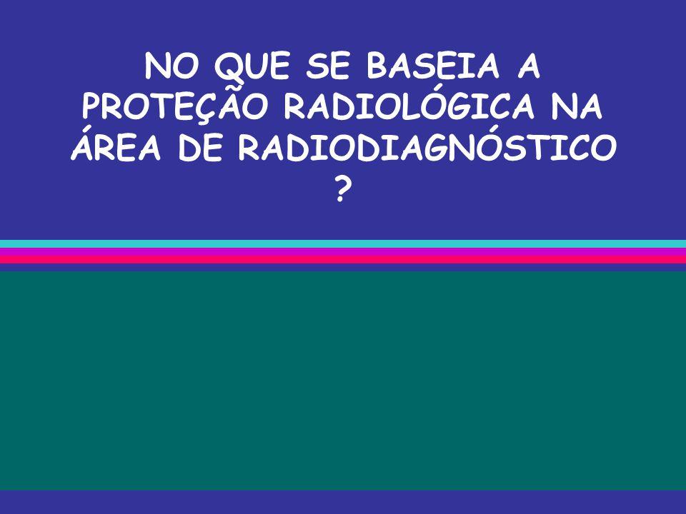 NO QUE SE BASEIA A PROTEÇÃO RADIOLÓGICA NA ÁREA DE RADIODIAGNÓSTICO