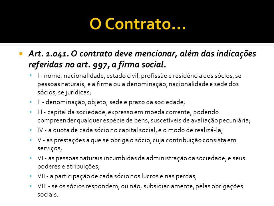 O Contrato... Art. 1.041. O contrato deve mencionar, além das indicações referidas no art. 997, a firma social.