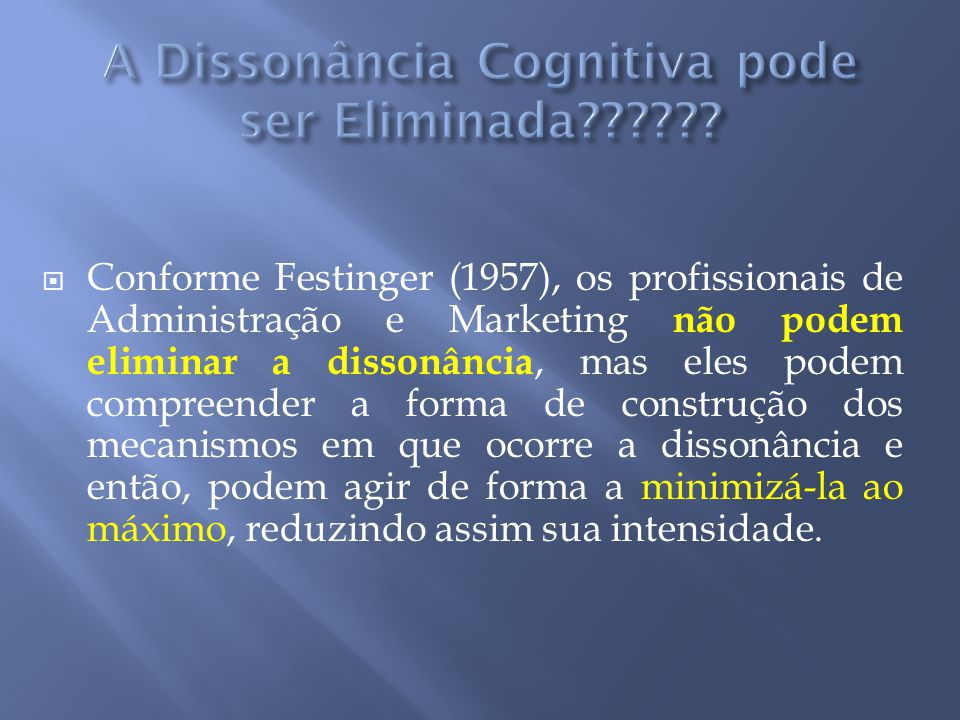 A Dissonância Cognitiva pode ser Eliminada