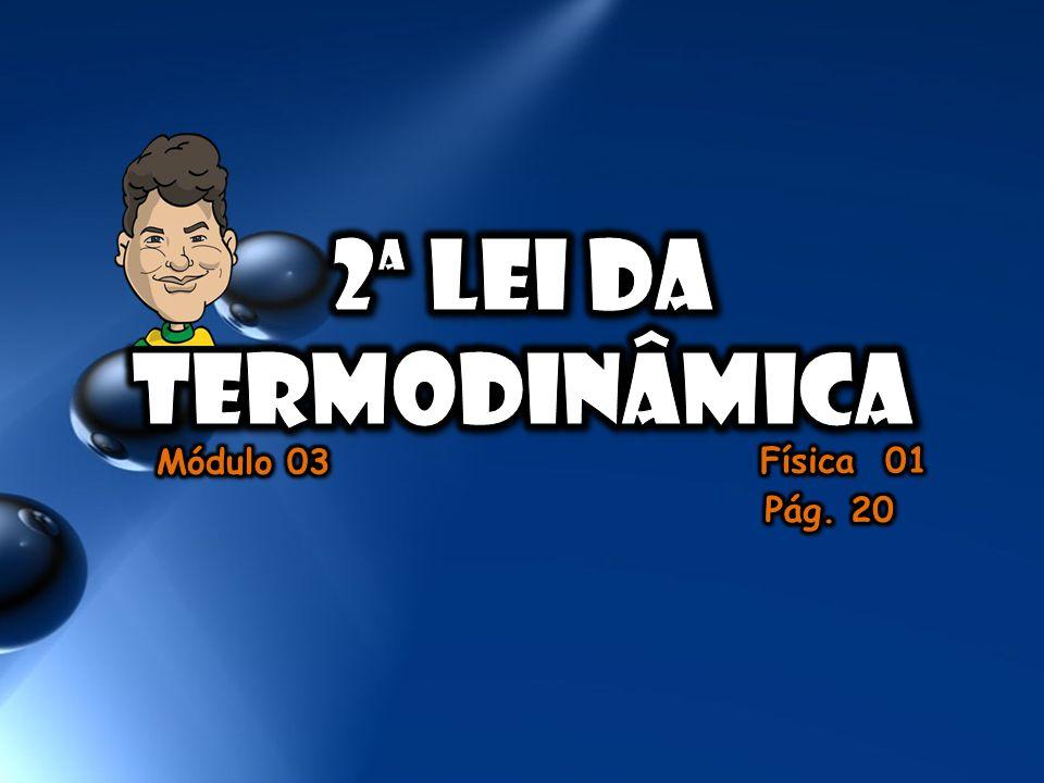 2ª lei da TERMODINÂMICA Módulo 03 Física 01 Pág. 20