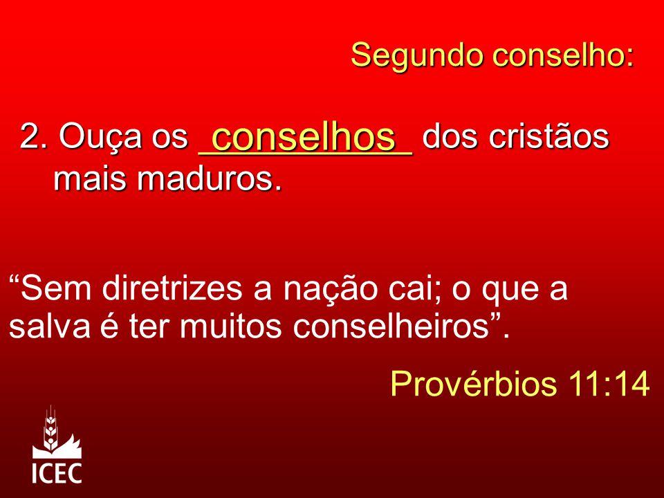 conselhos 2. Ouça os ___________ dos cristãos mais maduros.