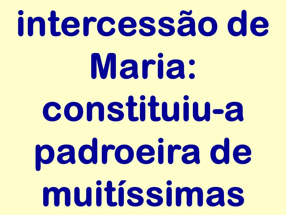 intercessão de Maria: constituiu-a padroeira de muitíssimas