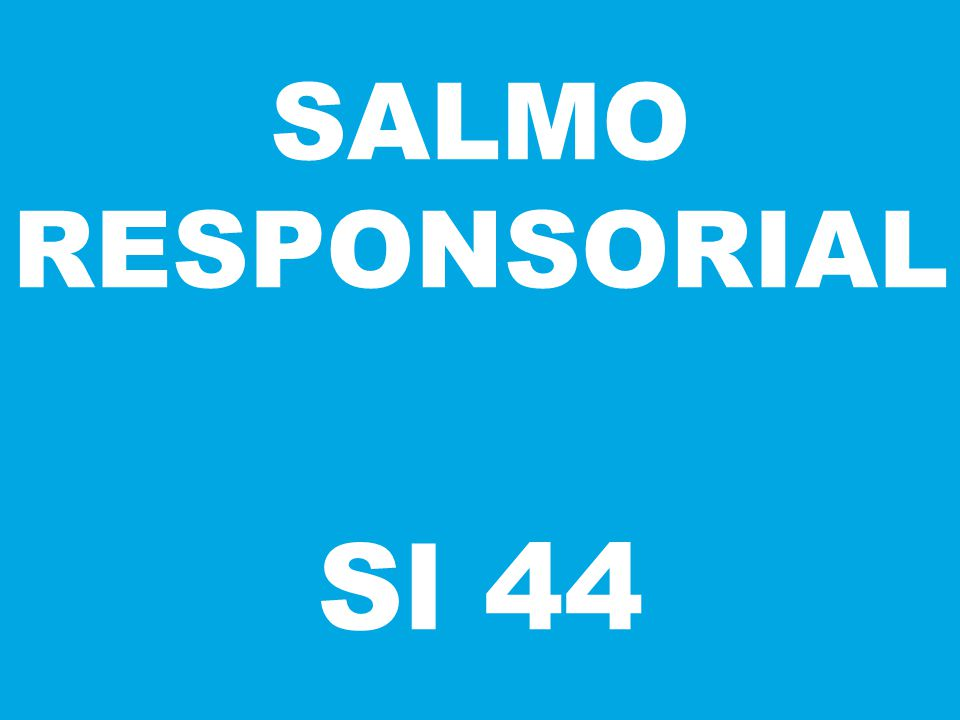 SALMO RESPONSORIAL Sl 44