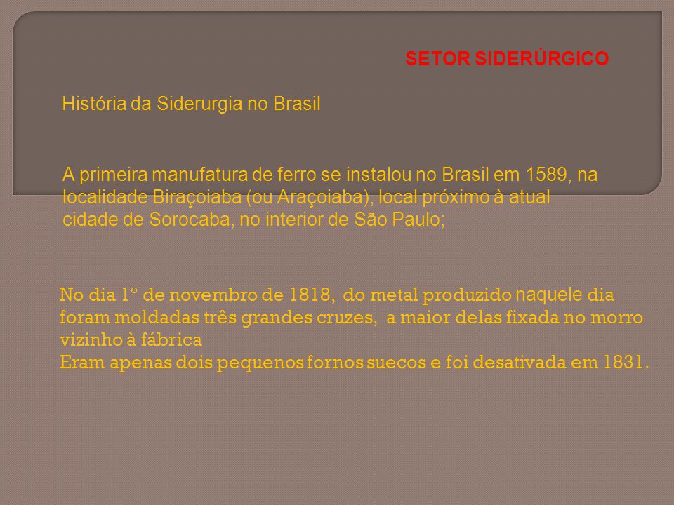 SETOR SIDERÚRGICO História da Siderurgia no Brasil.