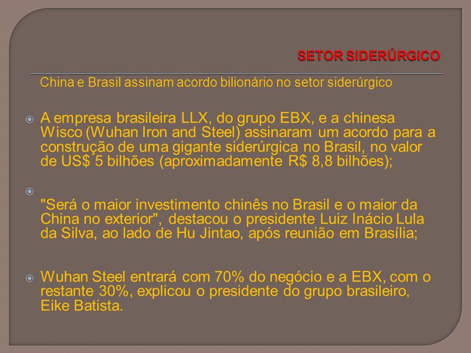 SETOR SIDERÚRGICO China e Brasil assinam acordo bilionário no setor siderúrgico.