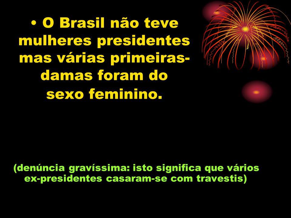 O Brasil não teve mulheres presidentes mas várias primeiras-damas foram do sexo feminino.
