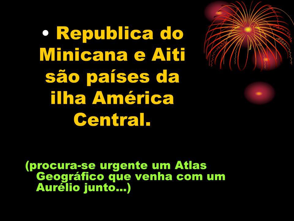 Republica do Minicana e Aiti são países da ilha América Central.