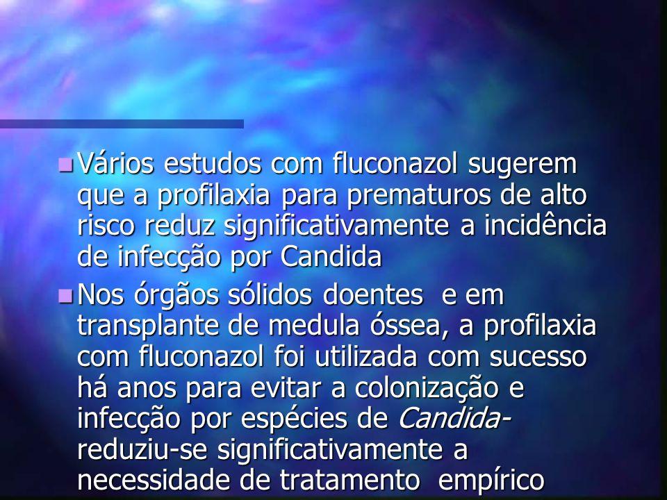 Vários estudos com fluconazol sugerem que a profilaxia para prematuros de alto risco reduz significativamente a incidência de infecção por Candida