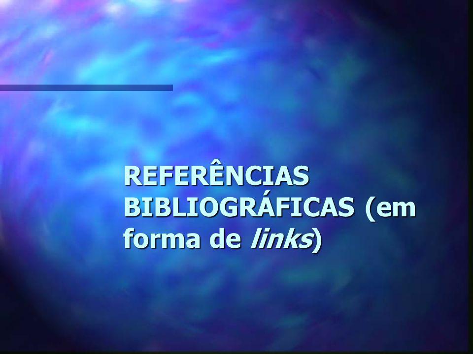REFERÊNCIAS BIBLIOGRÁFICAS (em forma de links)