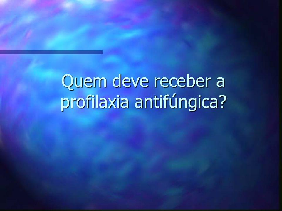 Quem deve receber a profilaxia antifúngica