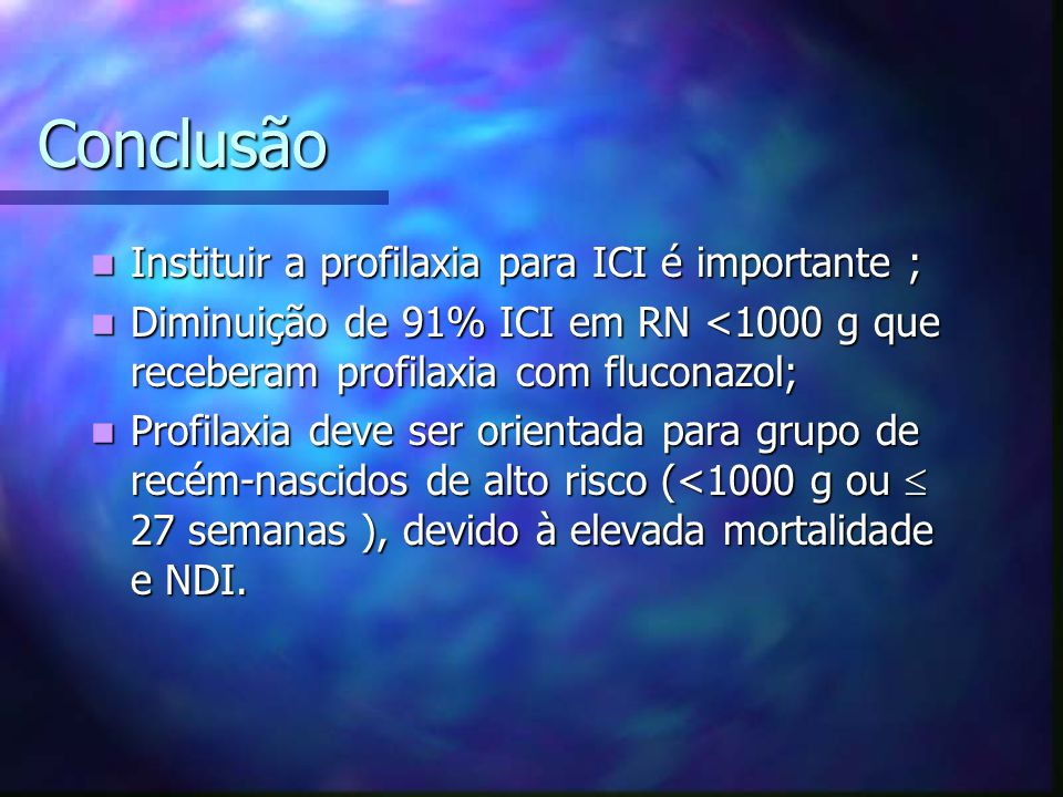 Conclusão Instituir a profilaxia para ICI é importante ;